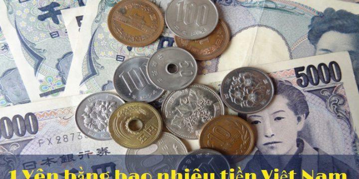 Tỷ giá yên Nhật so với Việt Nam đồng là bao nhiêu