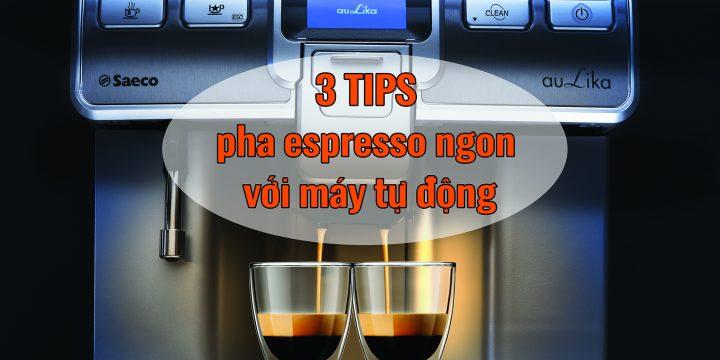 3 tips pha cà phê espresso ngon bằng máy pha cafe tự động